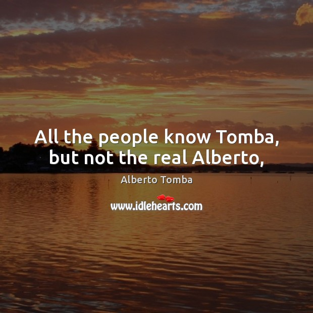 Image, All the people know Tomba, but not the real Alberto,