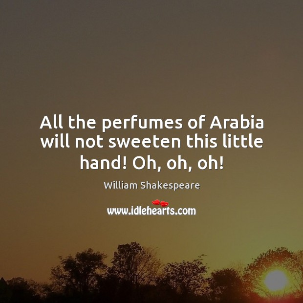 Image, All the perfumes of Arabia will not sweeten this little hand! Oh, oh, oh!