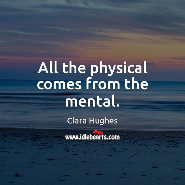 All the physical comes from the mental. Image