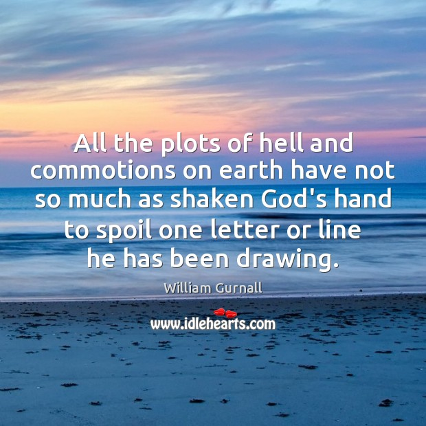 All the plots of hell and commotions on earth have not so William Gurnall Picture Quote