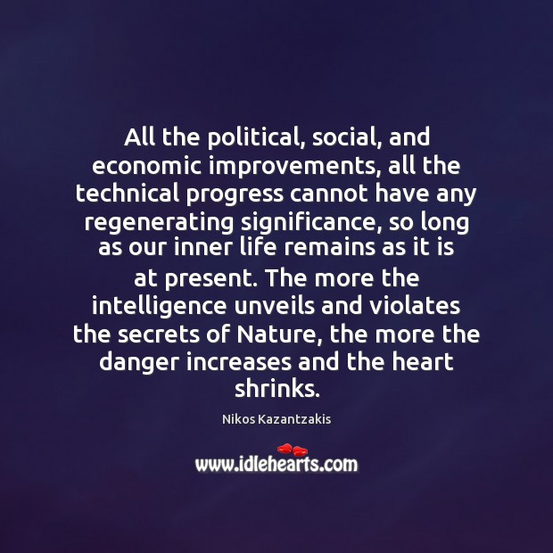 All the political, social, and economic improvements, all the technical progress cannot Progress Quotes Image