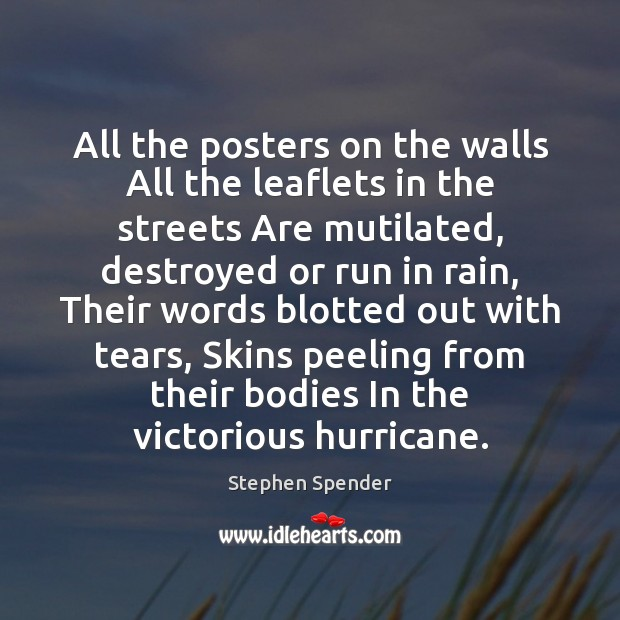 All the posters on the walls All the leaflets in the streets Stephen Spender Picture Quote