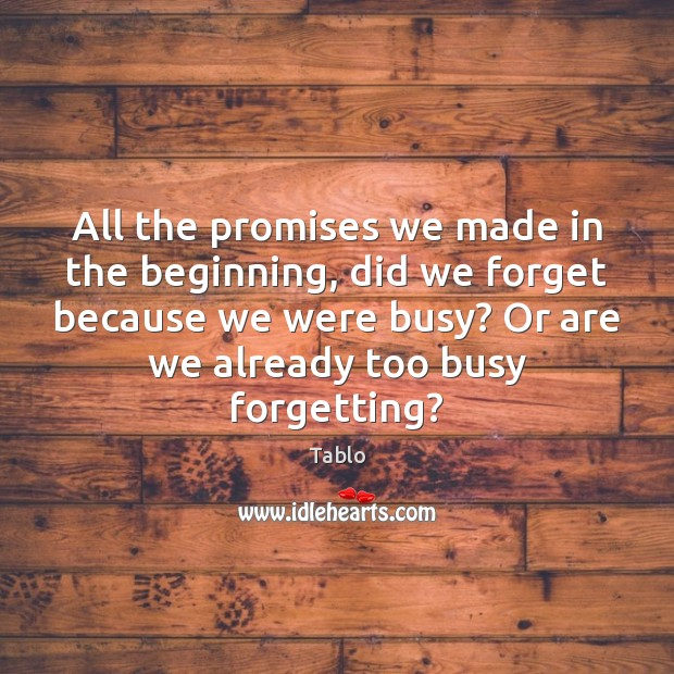 Image, All the promises we made in the beginning, did we forget because