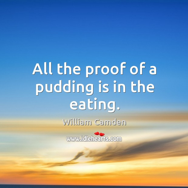 All the proof of a pudding is in the eating. Image