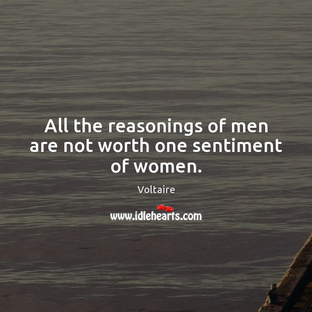 All the reasonings of men are not worth one sentiment of women. Image