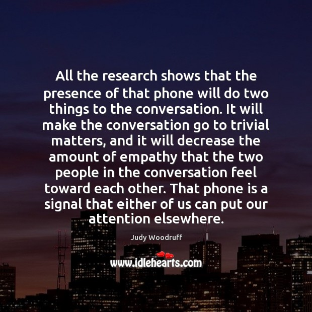 Image, All the research shows that the presence of that phone will do