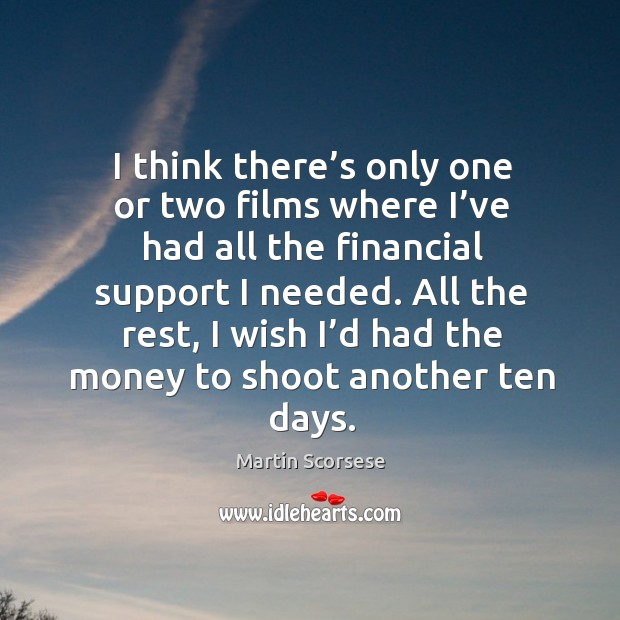 All the rest, I wish I'd had the money to shoot another ten days. Image