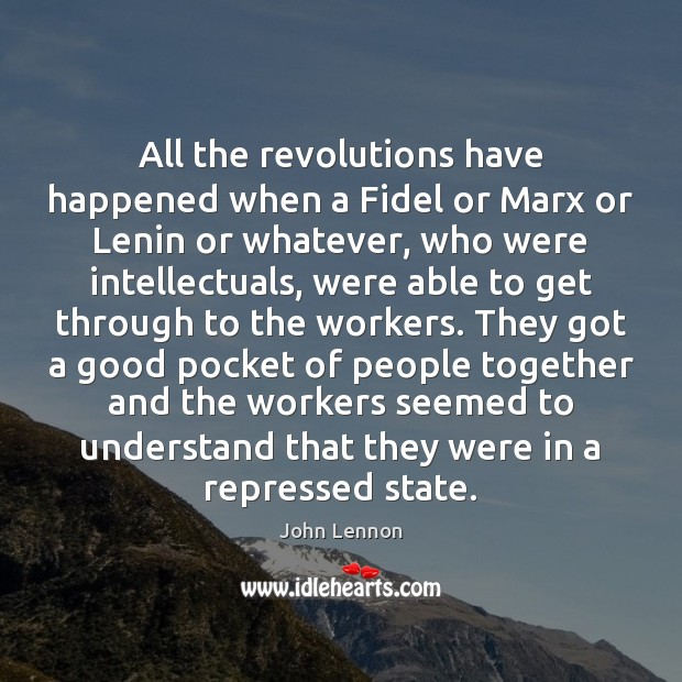 All the revolutions have happened when a Fidel or Marx or Lenin Image