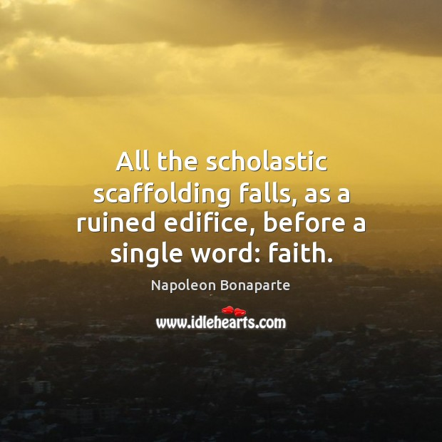 All the scholastic scaffolding falls, as a ruined edifice, before a single word: faith. Image