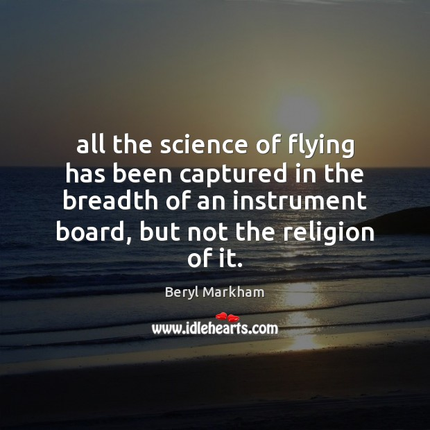 All the science of flying has been captured in the breadth of Beryl Markham Picture Quote