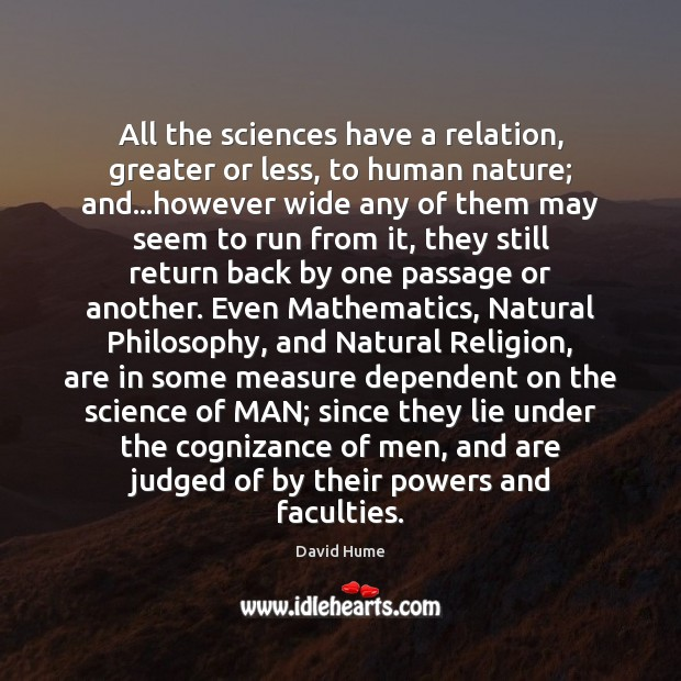 All the sciences have a relation, greater or less, to human nature; David Hume Picture Quote