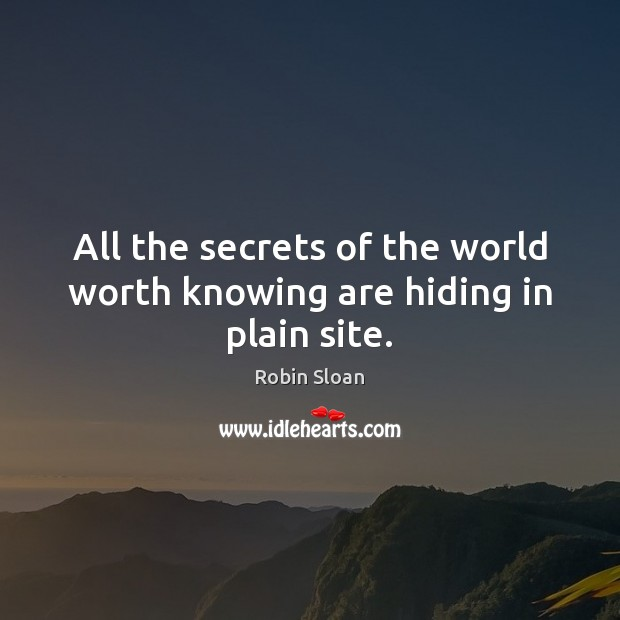 All the secrets of the world worth knowing are hiding in plain site. Image