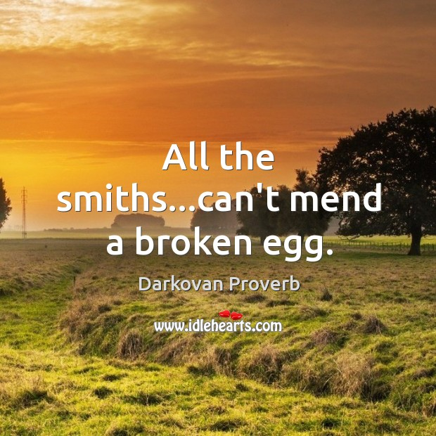 All the smiths…can't mend a broken egg. Darkovan Proverbs Image