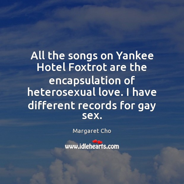 Image, All the songs on Yankee Hotel Foxtrot are the encapsulation of heterosexual