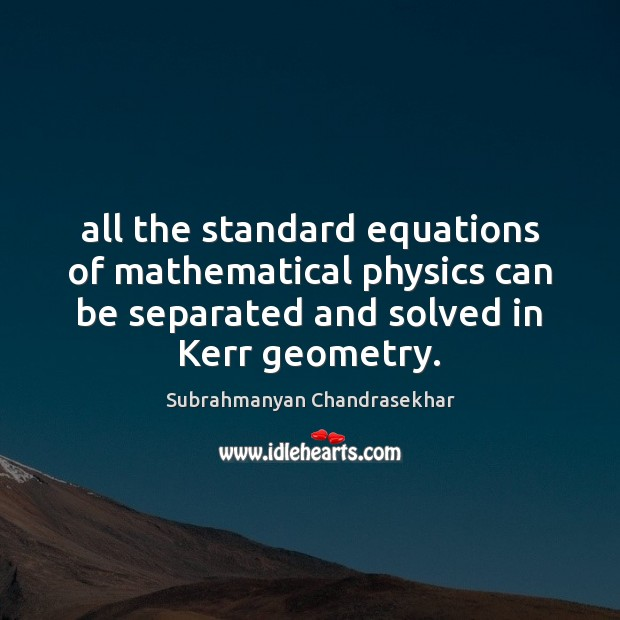 All the standard equations of mathematical physics can be separated and solved Image