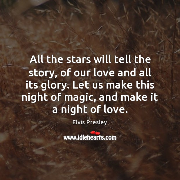 All the stars will tell the story, of our love and all Elvis Presley Picture Quote
