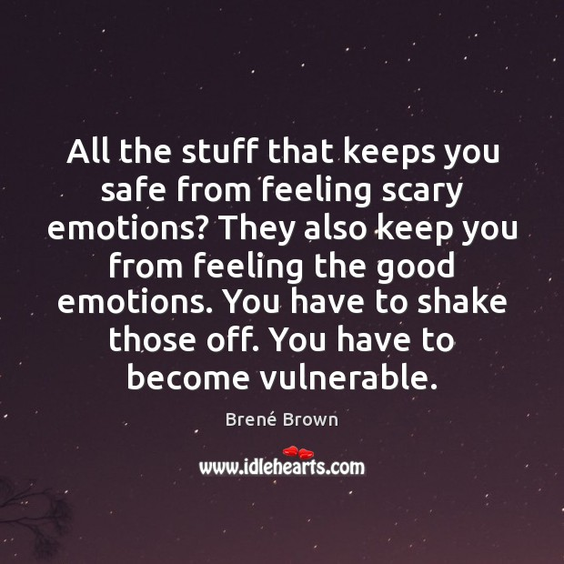 Image, All the stuff that keeps you safe from feeling scary emotions? They