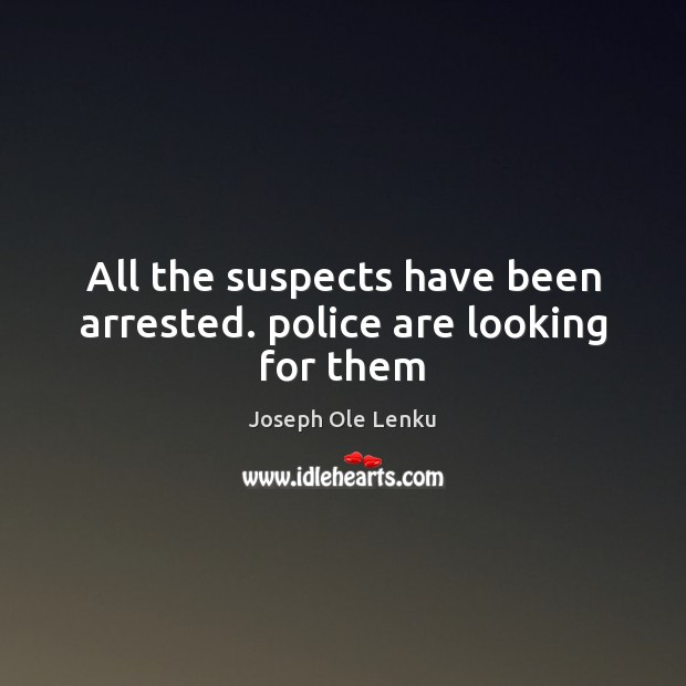 All the suspects have been arrested. police are looking for them Image