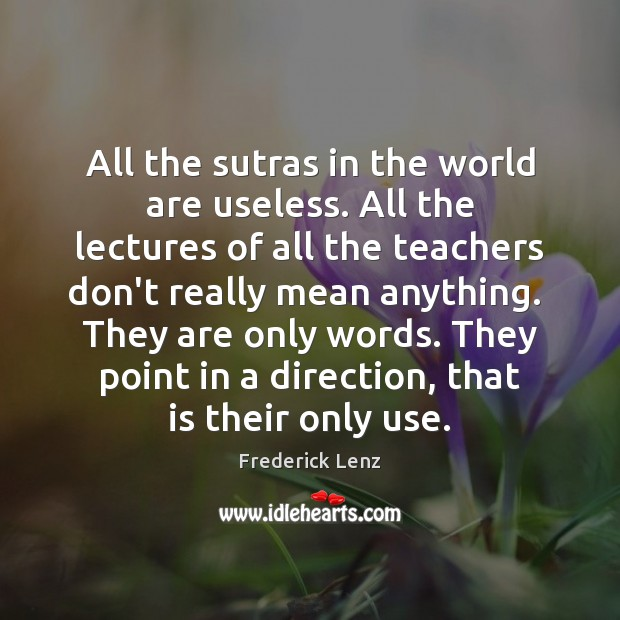 All the sutras in the world are useless. All the lectures of Image