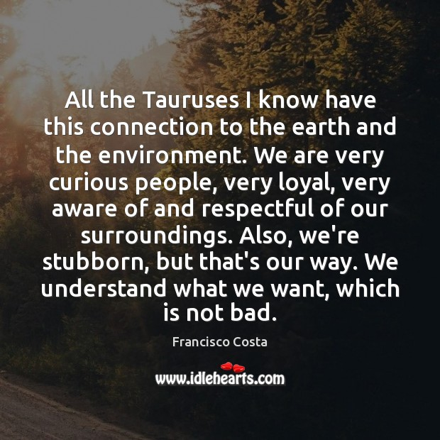 All the Tauruses I know have this connection to the earth and Image