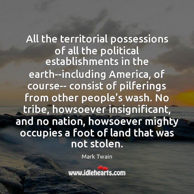 All the territorial possessions of all the political establishments in the earth–including Image