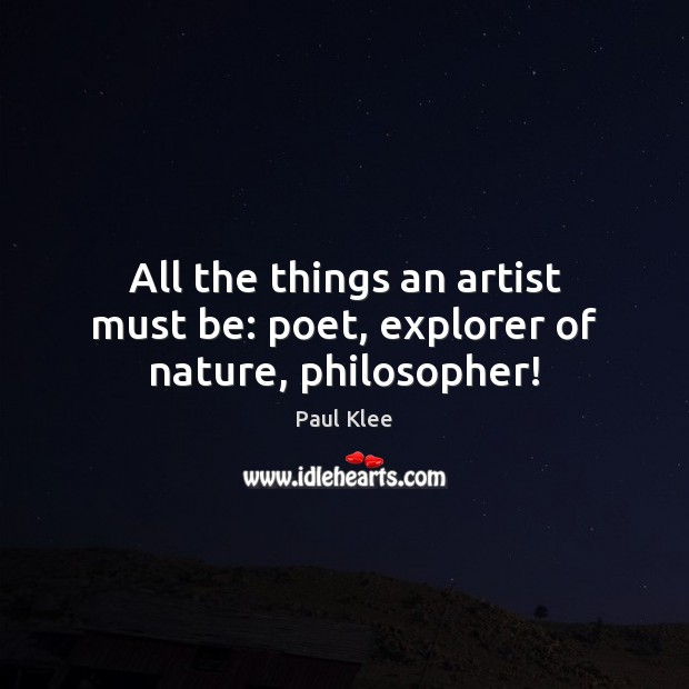 All the things an artist must be: poet, explorer of nature, philosopher! Image