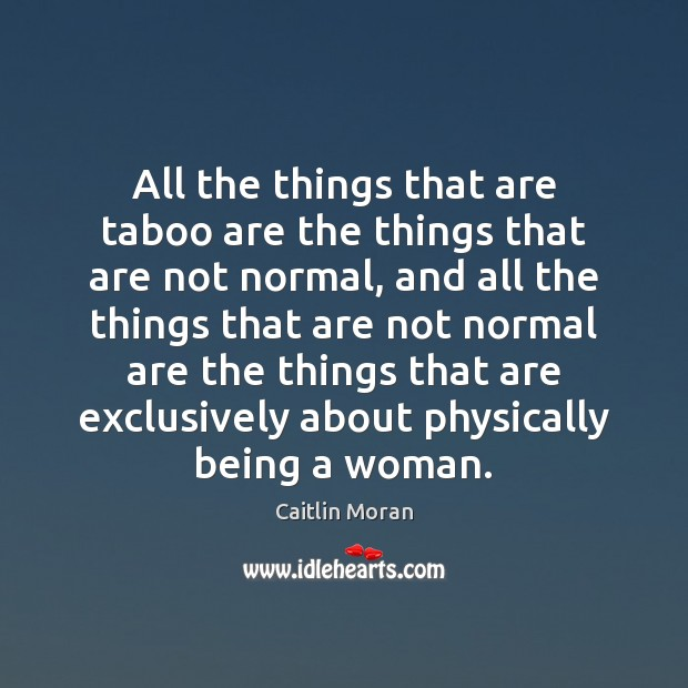All the things that are taboo are the things that are not Caitlin Moran Picture Quote