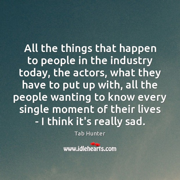 All the things that happen to people in the industry today, the Image
