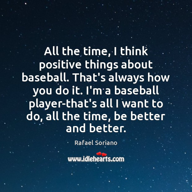All the time, I think positive things about baseball. That's always how Image