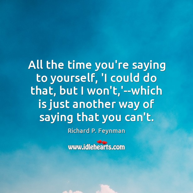 All the time you're saying to yourself, 'I could do that, but Richard P. Feynman Picture Quote