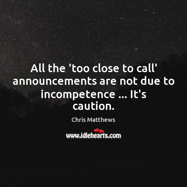 Image, All the 'too close to call' announcements are not due to incompetence … It's caution.