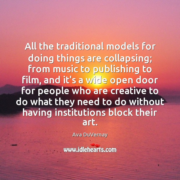 Image, All the traditional models for doing things are collapsing; from music to