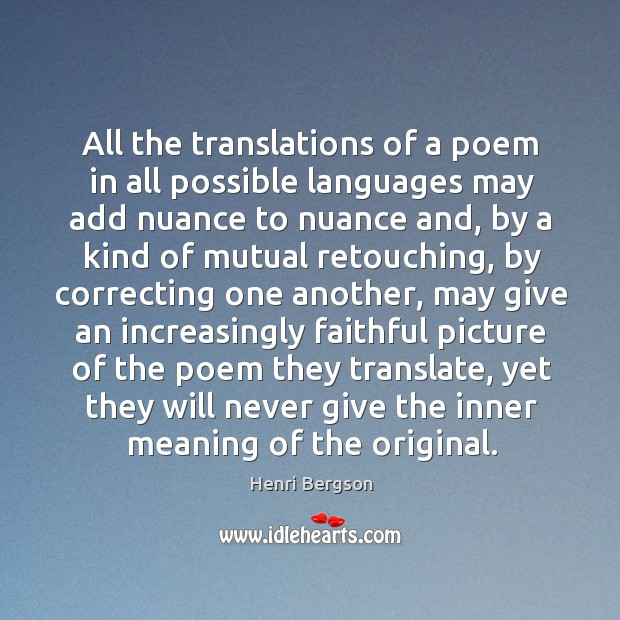 All the translations of a poem in all possible languages may add Henri Bergson Picture Quote