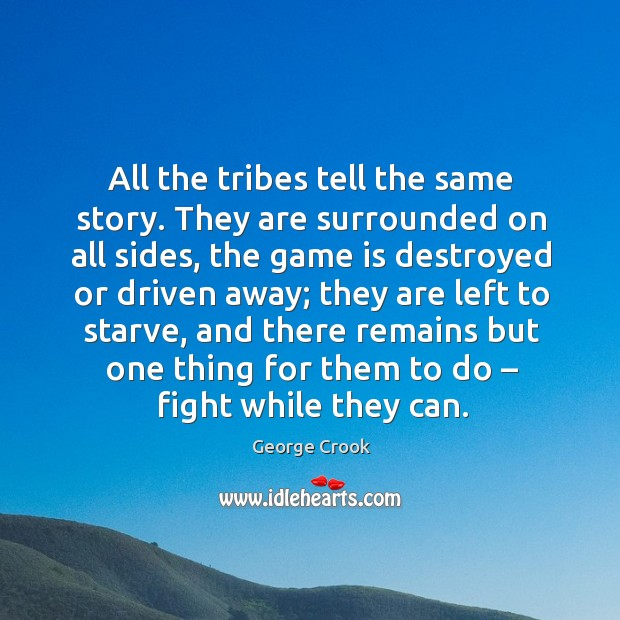 All the tribes tell the same story. They are surrounded on all sides, the game is destroyed or driven away Image