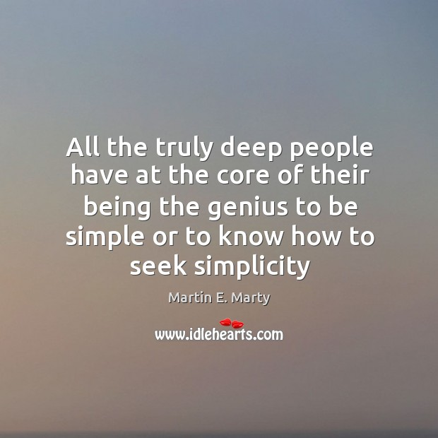 All the truly deep people have at the core of their being Image