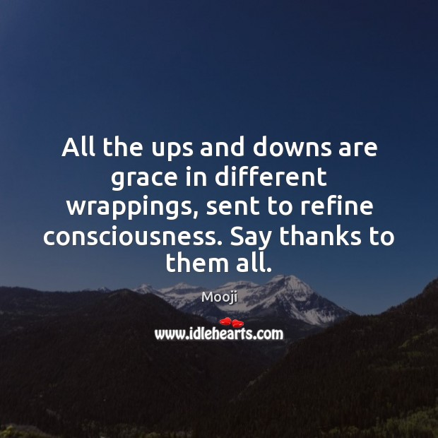 All the ups and downs are grace in different wrappings, sent to Mooji Picture Quote