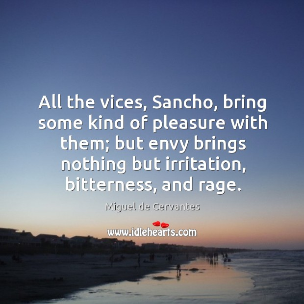 All the vices, Sancho, bring some kind of pleasure with them; but Image