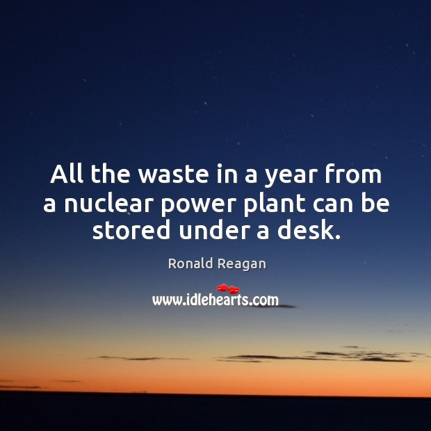 All the waste in a year from a nuclear power plant can be stored under a desk. Image