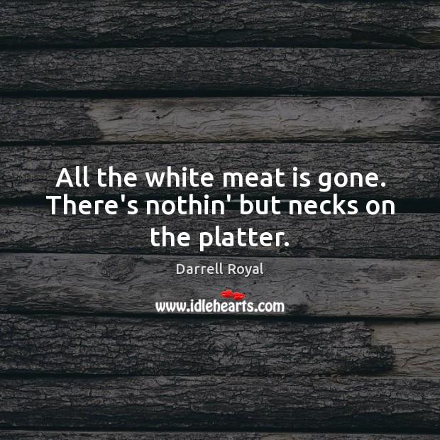Image, All the white meat is gone. There's nothin' but necks on the platter.