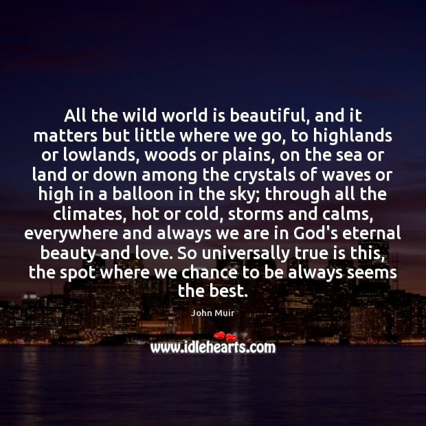 All the wild world is beautiful, and it matters but little where Image