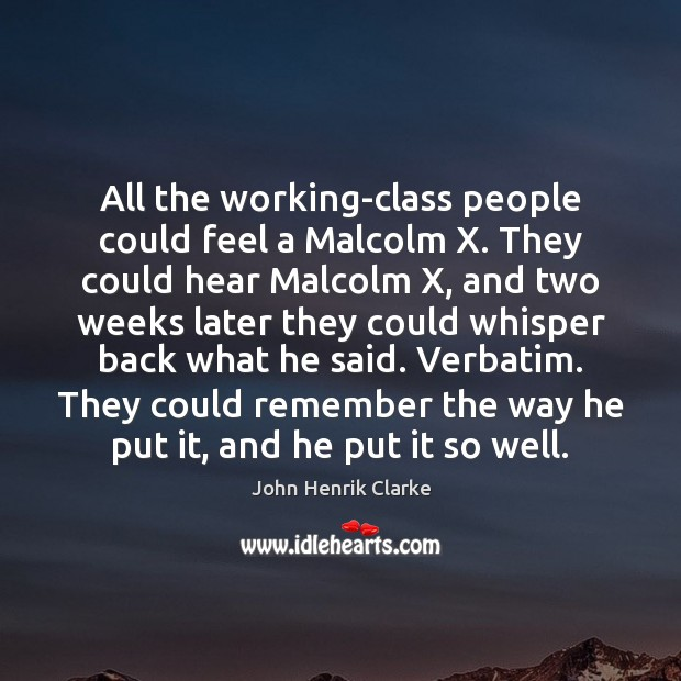 Image, All the working-class people could feel a Malcolm X. They could hear