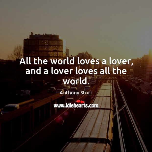 Image, All the world loves a lover, and a lover loves all the world.