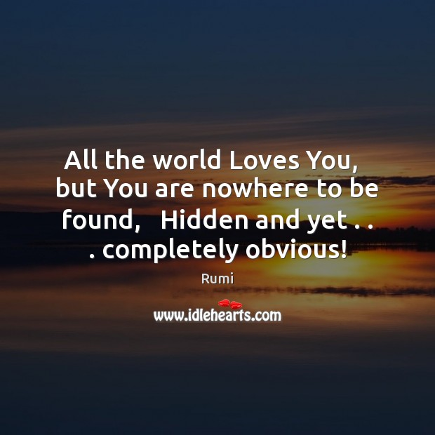 Image, All the world Loves You,   but You are nowhere to be found,