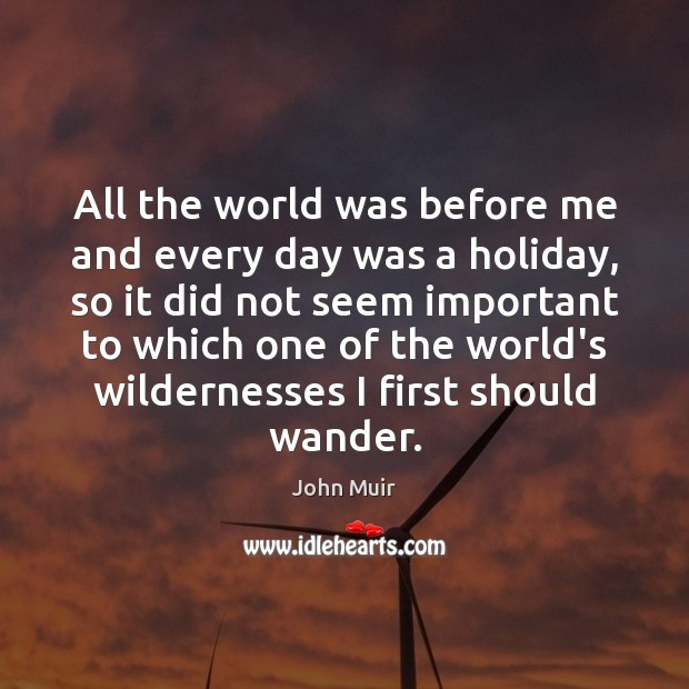 Image, All the world was before me and every day was a holiday,