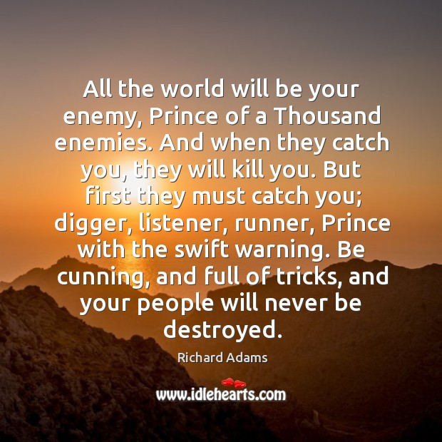 All the world will be your enemy, Prince of a Thousand enemies. Image