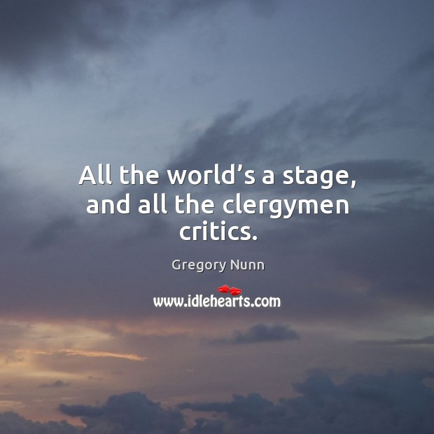 All the world's a stage, and all the clergymen critics. Image