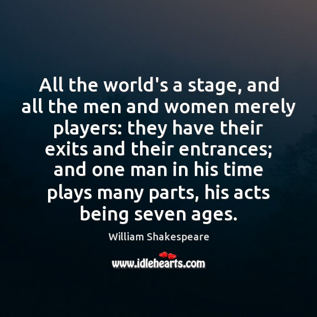 Image, All the world's a stage, and all the men and women merely