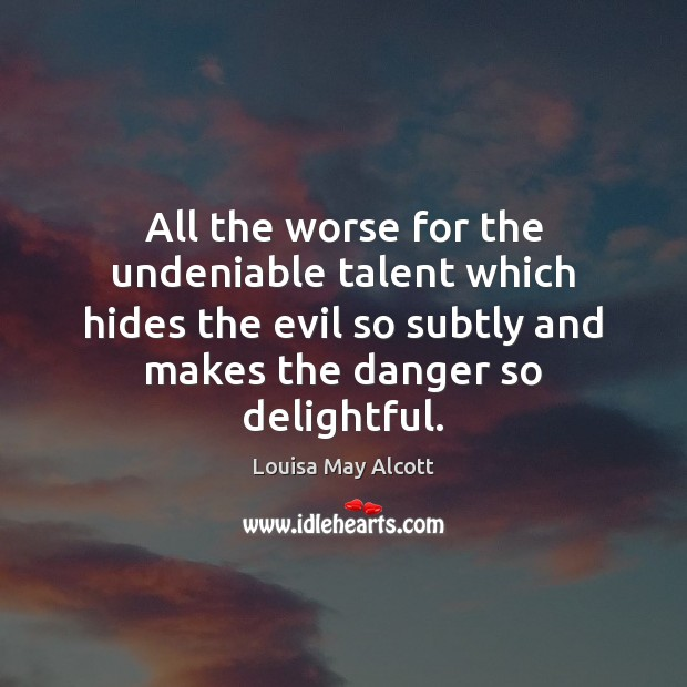 All the worse for the undeniable talent which hides the evil so Image