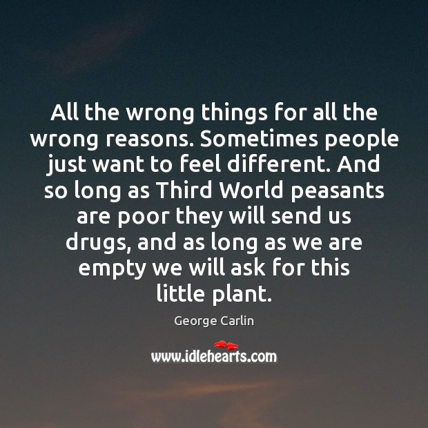 All the wrong things for all the wrong reasons. Sometimes people just Image