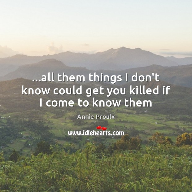 Image, …all them things I don't know could get you killed if I come to know them